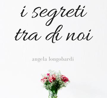 I segreti tra di noi: intervista alla scrittrice Angela Longobardi