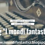 I mondi fantastici: blog di letteratura fantastica italiana