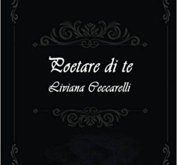 """Intervista alla scrittrice Liviana Ceccarelli, autrice di """"Poetare di te"""""""