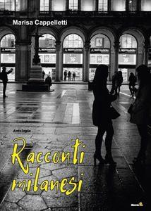 Racconti Milanesi, autrice Marisa Cappelletti: Segnalazione