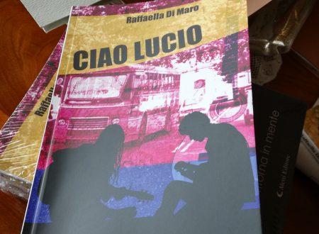 Ciao Lucio: Segnalazione del romanzo di Raffaella Di Maro