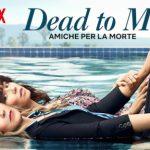 Dead To Me – Recensione NO SPOILER